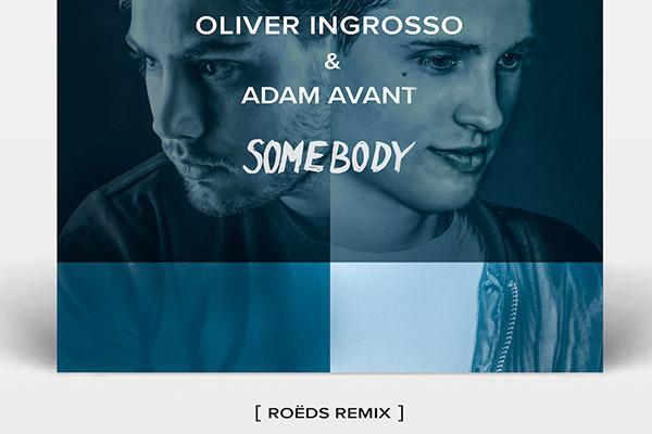 Oliver Ingrosso & Adam Avant - Somebody (ROÉDS Remix)