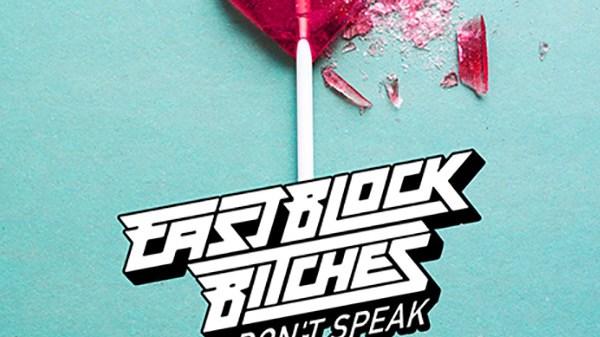 Eastblock Bitches - Don't Speak