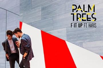 Palm Trees - F It Up