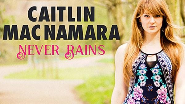 Caitlin MacNamara - Never Rains