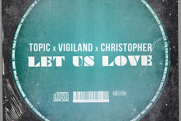 Topic x Vigiland x Christopher - Let Us Love