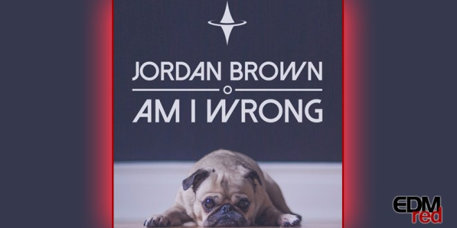 Jordan Brown – Am I Wrong
