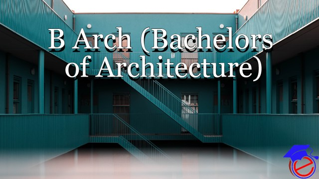 B Arch (Bachelors of Architecture)