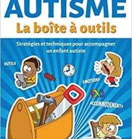 Autisme – La boîte à outils – Stratégies et techniques pour accompagner un enfant autiste