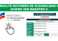Consulte Dictamen de Elegibilidad del Quiero Ser Maestro 6