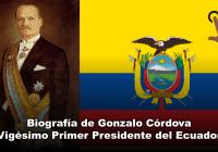 Biografía de Gonzalo Córdova, Vigésimo Primer Presidente del Ecuador
