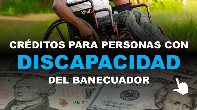 Créditos para personas con Discapacidad del BanEcuador