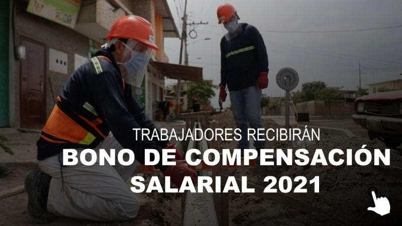 Trabajadores recibirán Bono de Compensación Salarial 2021