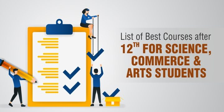 List of Courses after 12th Science, Arts & Commerce – Career Options & Colleges