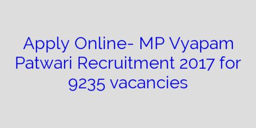 Apply Online- MP Vyapam Patwari Recruitment 2017 for 9235 vacancies