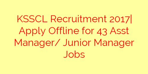 KSSCL Recruitment 2017| Apply Offline for 43 Asst Manager/ Junior Manager Jobs