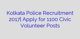 Kolkata Police Recruitment 2017  Apply for 1100 Civic Volunteer Posts
