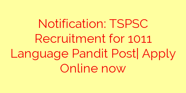 Notification: TSPSC Recruitment for 1011 Language Pandit Post| Apply Online now