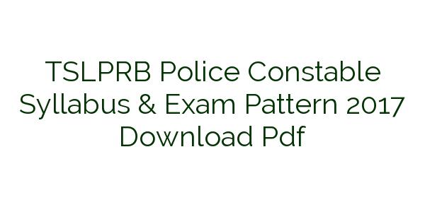 TSLPRB Police Constable Syllabus & Exam Pattern 2017 Download Pdf