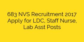 683 NVS Recruitment 2017 Apply for LDC, Staff  Nurse, Lab Asst Posts