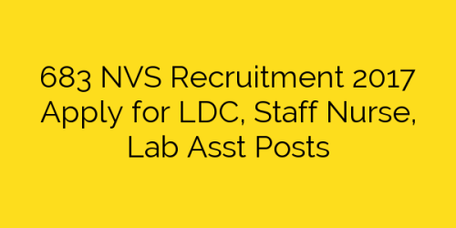 683 NVS Recruitment 2017 Apply for LDC, Staff  Nurse, Lab Asst Posts