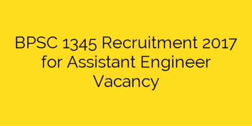 BPSC 1345 Recruitment 2017 for Assistant Engineer Vacancy