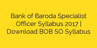 Bank of Baroda Specialist Officer Syllabus 2017 | Download BOB SO Syllabus