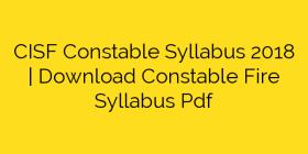 CISF Constable Syllabus 2018 | Download Constable Fire Syllabus Pdf