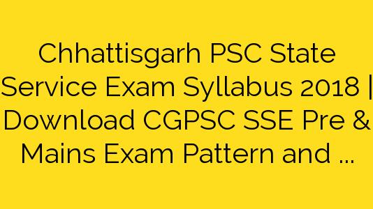 Chhattisgarh PSC State Service Exam Syllabus 2018 | Download CGPSC SSE Pre & Mains Exam Pattern and Syllabus Pdf