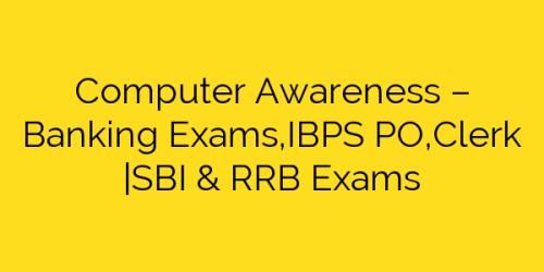 Computer Awareness – Banking Exams,IBPS PO,Clerk |SBI & RRB Exams