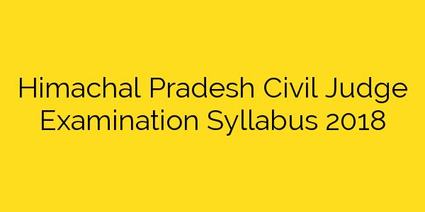 Himachal Pradesh Civil Judge Examination Syllabus 2018