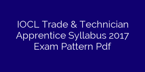 IOCL Trade & Technician Apprentice Syllabus 2017 Exam Pattern Pdf