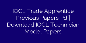 IOCL Trade Apprentice Previous Papers Pdf| Download IOCL Technician Model Papers