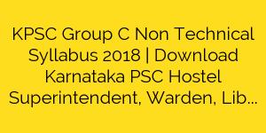 KPSC Group C Non Technical Syllabus 2018   Download Karnataka PSC Hostel Superintendent, Warden, Librarian Syllabus Pdf 2018