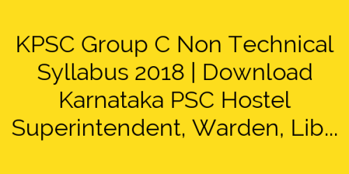 KPSC Group C Non Technical Syllabus 2018 | Download Karnataka PSC Hostel Superintendent, Warden, Librarian Syllabus Pdf 2018