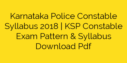 Karnataka Police Constable Syllabus 2018 | KSP Constable Exam Pattern & Syllabus Download Pdf