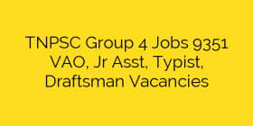 TNPSC Group 4 Jobs 9351 VAO, Jr Asst, Typist, Draftsman Vacancies
