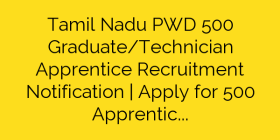 Tamil Nadu PWD 500 Graduate/Technician Apprentice Recruitment Notification | Apply for 500 Apprentice Posts