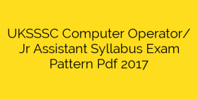 UKSSSC Computer Operator/ Jr Assistant Syllabus Exam Pattern Pdf 2017