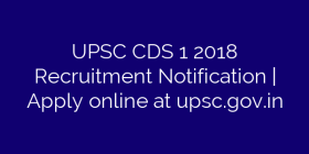 UPSC CDS 1 2018 Recruitment Notification | Apply online at upsc.gov.in