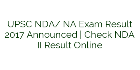 UPSC NDA/ NA Exam Result 2017 Announced | Check NDA II Result Online