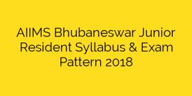 AIIMS Bhubaneswar Junior Resident Syllabus & Exam Pattern 2018