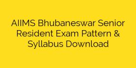 AIIMS Bhubaneswar Senior Resident Exam Pattern & Syllabus Download