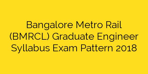 Bangalore Metro Rail (BMRCL) Graduate Engineer Syllabus Exam Pattern 2018