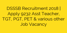 DSSSB Recruitment 2018 | Apply 9232 Asst Teacher, TGT, PGT, PET & various other Job Vacancy