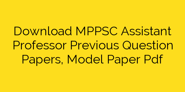Download MPPSC Assistant Professor Previous Question Papers, Model Paper Pdf