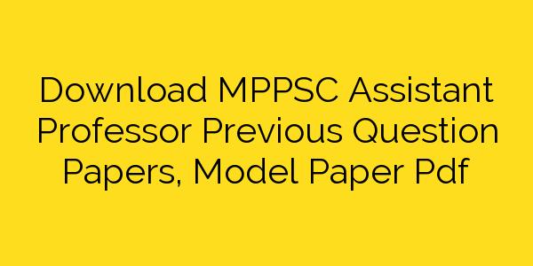 Download MPPSC Assistant Professor Previous Question Papers, Model Paper Pdf