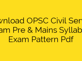 Download OPSC Civil Service Exam Pre & Mains Syllabus, Exam Pattern Pdf