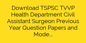 Download TSPSC TVVP Health Department Civil Assistant Surgeon Previous Year Question Papers and Model Papers Pdf