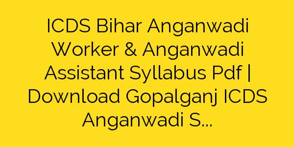 ICDS Bihar Anganwadi Worker & Anganwadi Assistant Syllabus Pdf | Download Gopalganj ICDS Anganwadi Sahayika/Sevika Exam Pattern