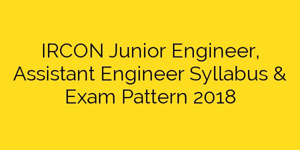 IRCON Junior Engineer, Assistant Engineer Syllabus & Exam Pattern 2018