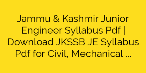 Jammu & Kashmir Junior Engineer Syllabus Pdf | Download JKSSB JE Syllabus Pdf for Civil, Mechanical & Electrical
