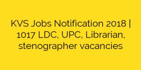KVS Jobs Notification 2018 | 1017 LDC, UPC, Librarian, stenographer vacancies