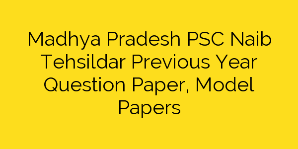 Madhya Pradesh PSC Naib Tehsildar Previous Year Question Paper, Model Papers
