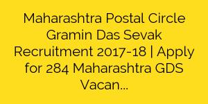 Maharashtra Postal Circle Gramin Das Sevak Recruitment 2017-18 | Apply for 284 Maharashtra GDS Vacancies